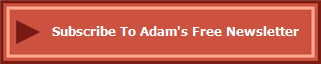 Subscribe To Adam's Free Newsletter